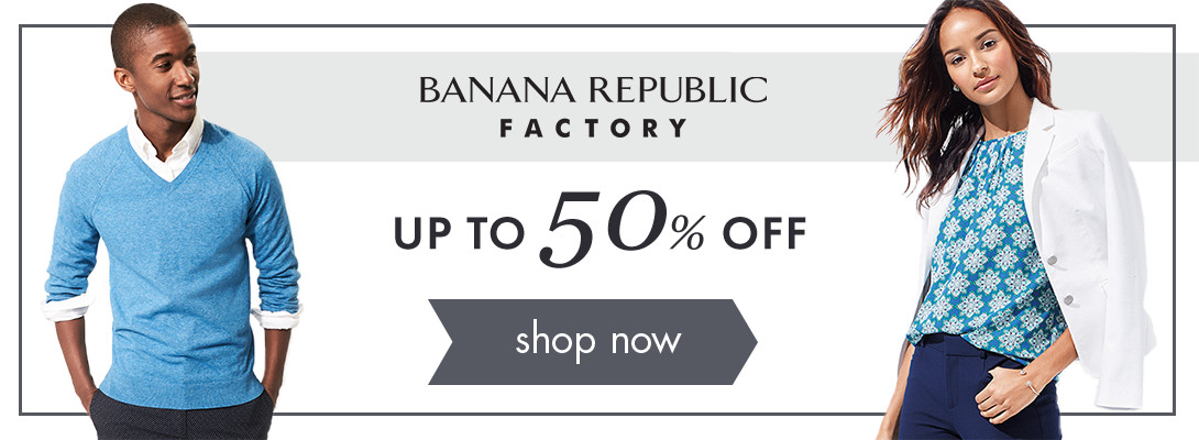 Banana Republic Factory: up to 50% off! Shop now!